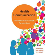 Health Communication - Theoretical and Critical   Perspectiv (BOK)