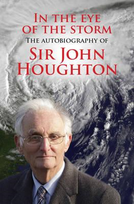 In the Eye of the Storm: The Autobiography of Sir John Houghton (BOK)