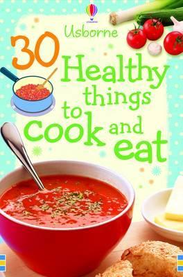 30 Healthy Things to Make and Cook (BOK)