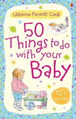 50 Things to Do with Your Baby: 12 Months + (BOK)