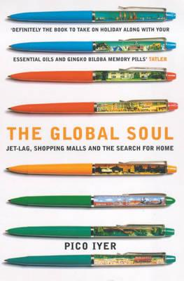The Global Soul: Jet Lag, Shopping Malls and the Search for Home (BOK)