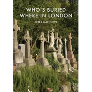 Who's Buried Where in London (BOK)
