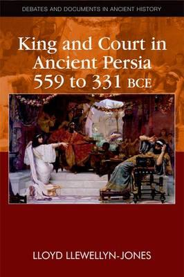 King and Court in Ancient Persia 559 to 331 BCE (BOK)