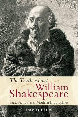 The Truth About William Shakespeare: Fact, Fiction and Modern Biographies (BOK)