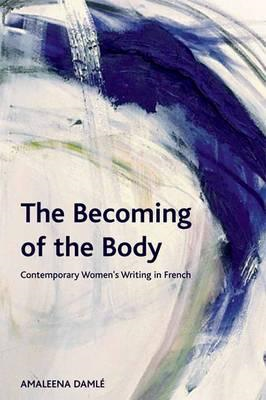 The Becoming of the Body: Contemporary Women's Writing in French (BOK)