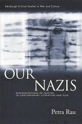 Our Nazis: Representations of Fascism in Contemporary Literature and Film (BOK)