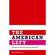 The American Left: Its Impact on Politics and Society Since 1900 (BOK)