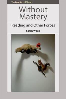 Without Mastery: Reading and Other Forces (BOK)