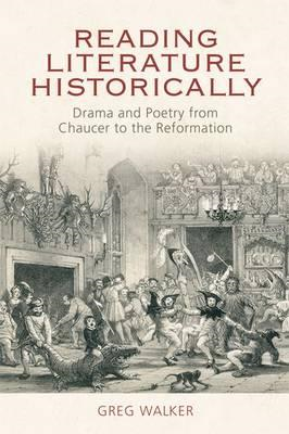 Reading Literature Historically: Drama and Poetry from Chaucer to the Reformation (BOK)