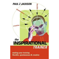 The Inspirational Trainer: Making Your Training Flexible, Spontaneous and Creative (BOK)