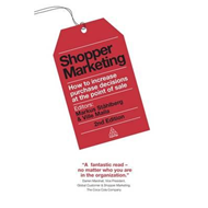 Shopper Marketing: How to Increase Purchase Decisions at the Point of Sale (BOK)