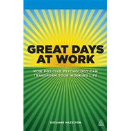Great Days at Work: How Positive Psychology Can Transform Your Working Life (BOK)