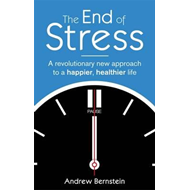 The End of Stress: A Revolutionary New Approach to a Happier, Healthier Life (BOK)