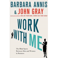 Work with Me: How Gender Intelligence Can Help You Succeed at Work and in Life (BOK)