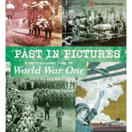 Past in Pictures: A Photographic View of World War One (BOK)
