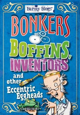Bonkers Boffins, Inventors & Other Eccentric Eggheads (BOK)