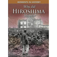 Moments in History: Why Did Hiroshima happen? (BOK)