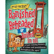 Awfully Ancient: Banished, Beheaded or Boiled in Oil (BOK)