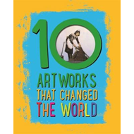 10: Artworks That Changed The World (BOK)