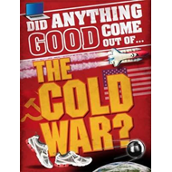 Did Anything Good Come Out of... the Cold War? (BOK)