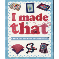 I Made That: The Kids' Big Book of Craft Ideas (BOK)