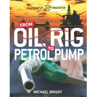 Source to Resource: Oil: From Oil Rig to Petrol Pump (BOK)