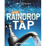 Source to Resource: Water: From Raindrop to Tap (BOK)