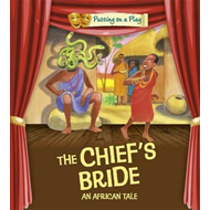 Putting on a Play: The Chief's Bride: An African Folktale (BOK)