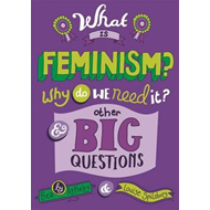 What is Feminism? Why do we need It? And Other Big Questions (BOK)