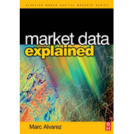 Market Data Explained: A practical guide to global capital markets information (BOK)