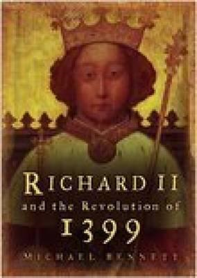 Richard II and the Revolution of 1399 (BOK)