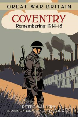Great War Britain Coventry: Remembering 1914-18 (BOK)