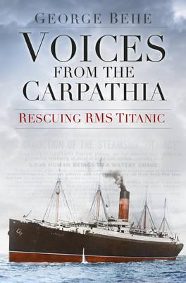 Voices from the Carpathia: Rescuing RMS Titanic (BOK)