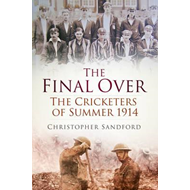Final Over: The Cricketers of Summer 1914 (BOK)