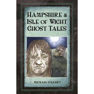 Hampshire and Isle of Wight Ghost Tales (BOK)