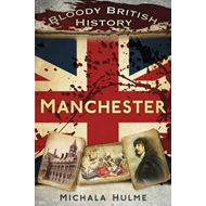 Bloody British History: Manchester (BOK)