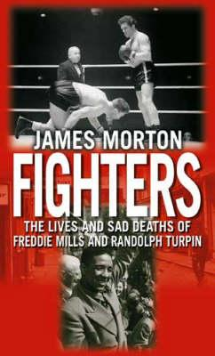 Fighters: The Lives and Sad Deaths of Freddie Mills and Randolph Turpin (BOK)