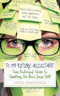 To My Future Assistant: Your Foolproof Guide to Handling the Boss from Hell (BOK)