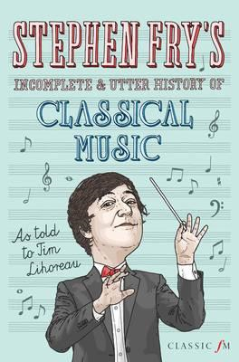 Stephen Fry's Incomplete and Utter History of Classical Musi (BOK)