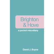 Brighton & Hove a Pocket Miscellany (BOK)