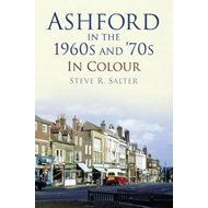 Ashford in the 1960s and 70s in Colour (BOK)