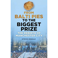 From Balti Pies to the Biggest Prize: The Rebirth of Manchester City (BOK)