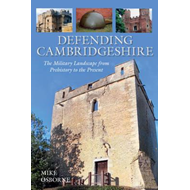 Defending Cambridgeshire: A Military History from Prehistory to Present (BOK)