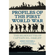 Profiles of the First World War: The Silhouettes of Captain H.L. Oakley (BOK)