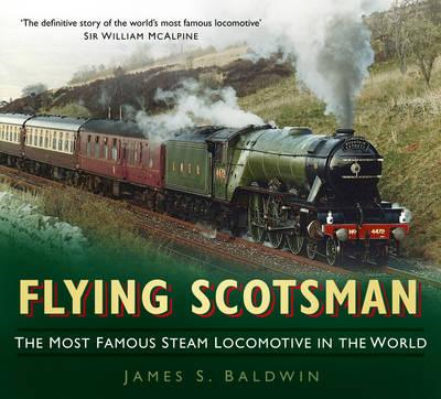 Flying Scotsman: The Most Famous Steam Locomotive in the World (BOK)