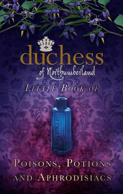 Duchess of Northumberland's Little Book of Poisons, Potions (BOK)
