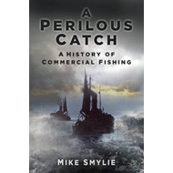 Perilous Catch: A History of Commercial Fishing (BOK)