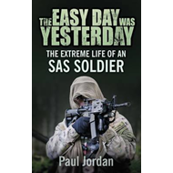 The Easy Day Was Yesterday: The Extreme Life of an SAS Soldier (BOK)