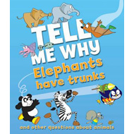 Tell Me Why Elephants Have Trunks and Other Questions About Animals (BOK)