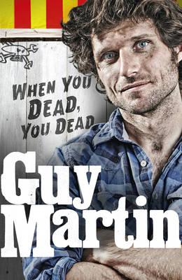 Guy Martin: When You Dead, You Dead (BOK)